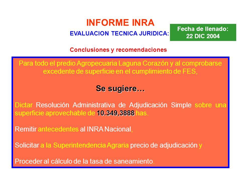 INFORME INRA EVALUACION TECNICA JURIDICA: Fecha de llenado: 22 DIC 2004 Conclusiones y recomendaciones Para todo el predio Agropecuaria Laguna Corazón