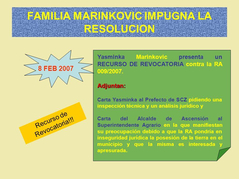 FAMILIA MARINKOVIC IMPUGNA LA RESOLUCION 8 FEB 2007 Yasminka Marinkovic presenta un RECURSO DE REVOCATORIA contra la RA 009/2007.Adjuntan: Carta Yasmi