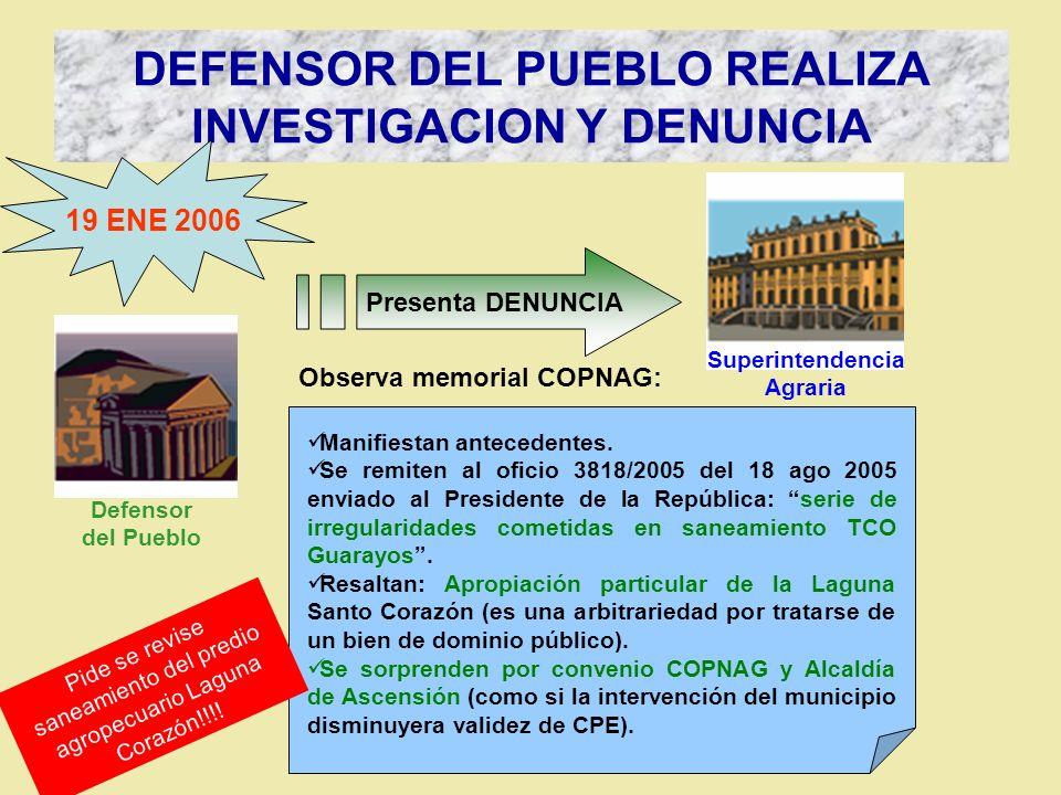 SUPERINTENDENCIA ANALIZA LA DENUNCIA 16 FEB 2006 Analiza DENUNCIA Existen indicios de vulneración de la normativa agraria, CPE y Convenio 169 de la OIT (Ley 1257), en la que se reconocen derechos a favor de los PIs sobre sus tierras, las mismas que estarían siendo arrebatadas por parte de la Agropecuaria Laguna Corazón.