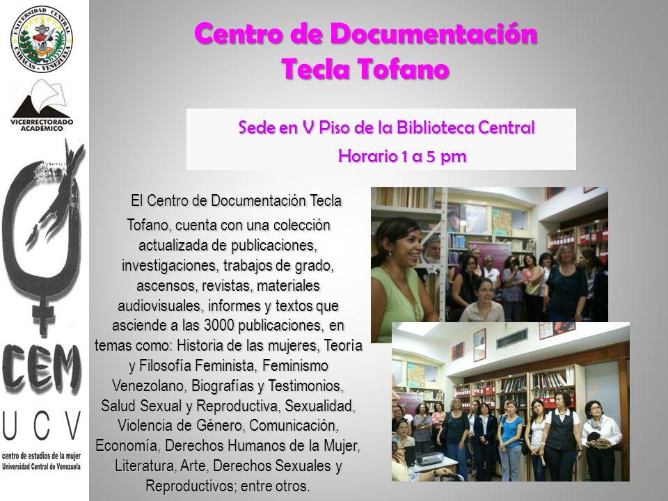 Centro de Documentación Tecla Tofano Sede en V Piso de la Biblioteca Central Sede en V Piso de la Biblioteca Central Horario 1 a 5 pm Horario 1 a 5 pm