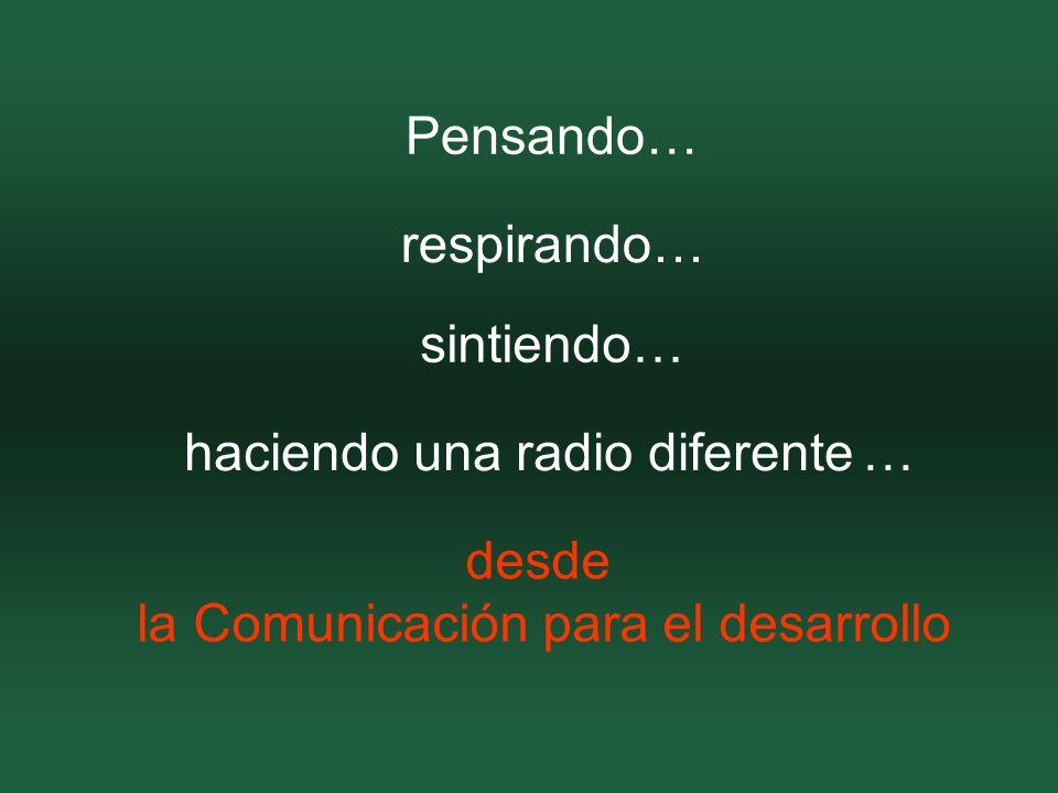 desde la Comunicación para el desarrollo respirando… Pensando… sintiendo… haciendo una radio diferente …