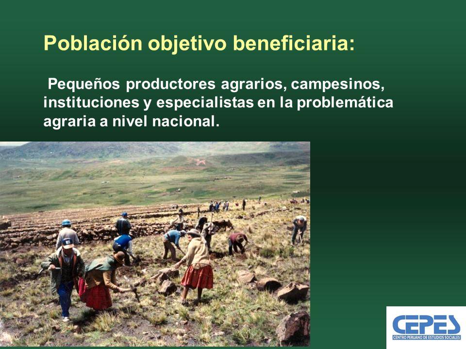 Población objetivo beneficiaria: Pequeños productores agrarios, campesinos, instituciones y especialistas en la problemática agraria a nivel nacional.