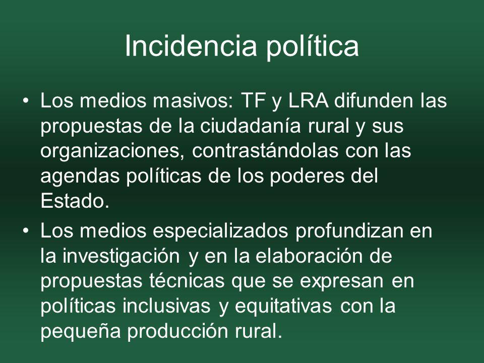 Incidencia política Los medios masivos: TF y LRA difunden las propuestas de la ciudadanía rural y sus organizaciones, contrastándolas con las agendas políticas de los poderes del Estado.