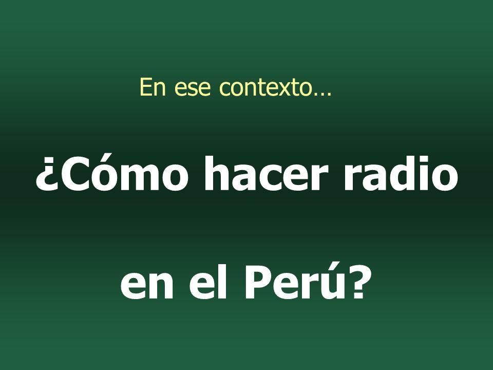 ¿Cómo hacer radio en el Perú En ese contexto…