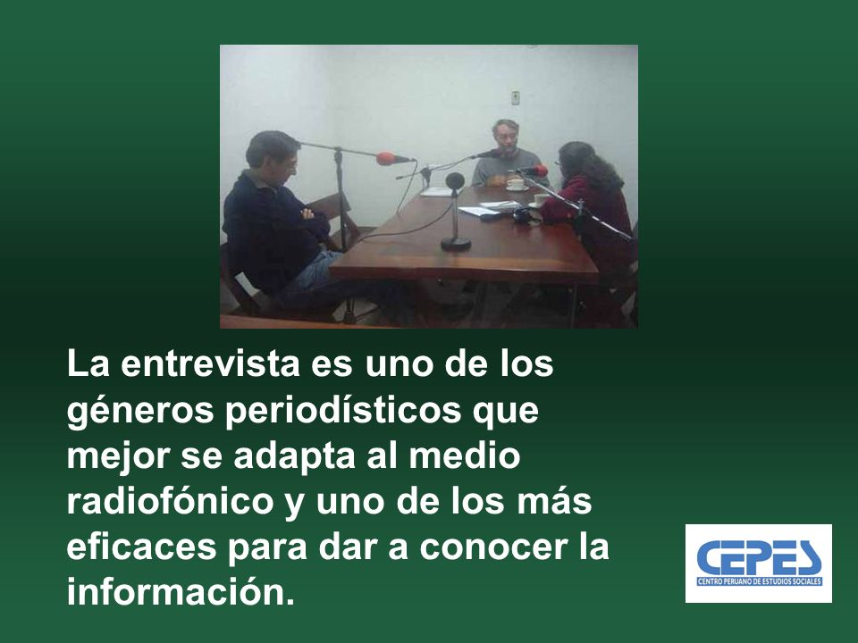 La entrevista es uno de los géneros periodísticos que mejor se adapta al medio radiofónico y uno de los más eficaces para dar a conocer la información.