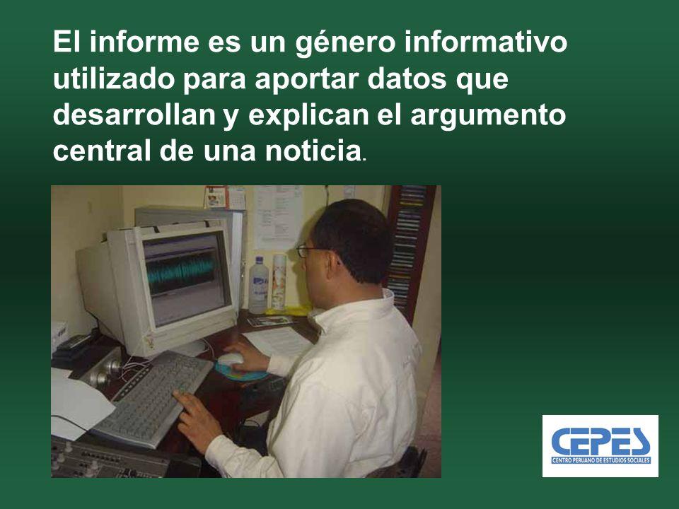 El informe es un género informativo utilizado para aportar datos que desarrollan y explican el argumento central de una noticia.