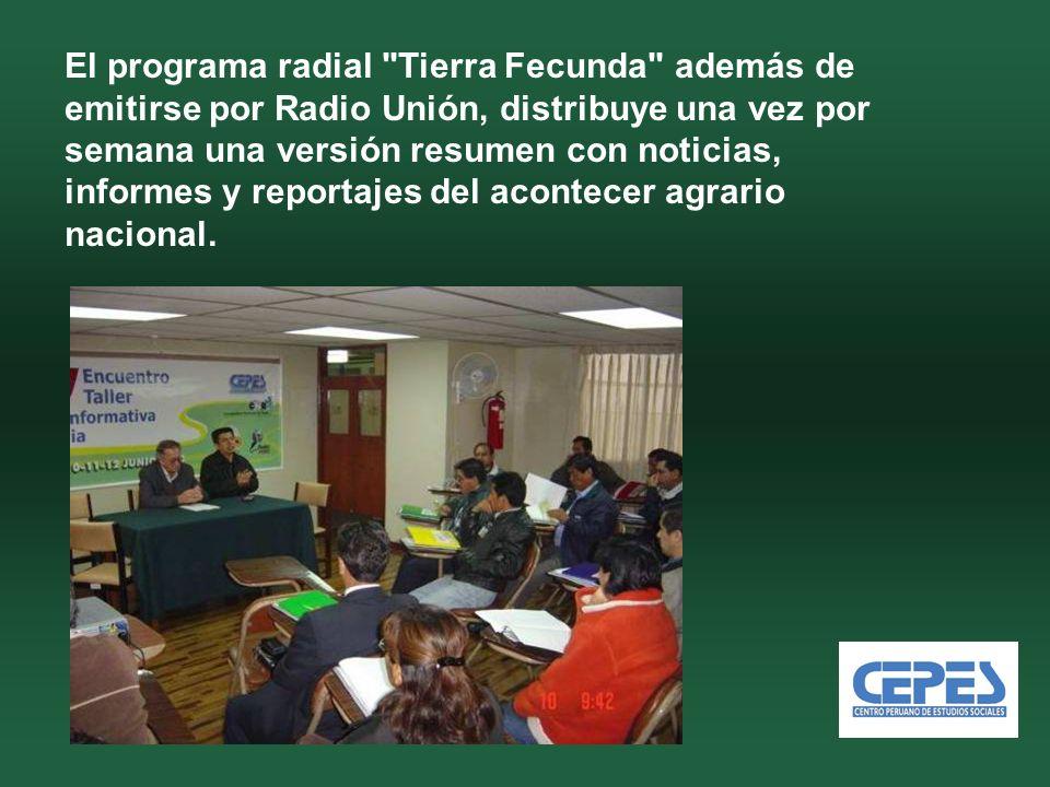 El programa radial Tierra Fecunda además de emitirse por Radio Unión, distribuye una vez por semana una versión resumen con noticias, informes y reportajes del acontecer agrario nacional.