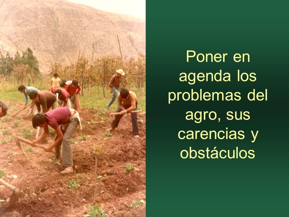 Poner en agenda los problemas del agro, sus carencias y obstáculos