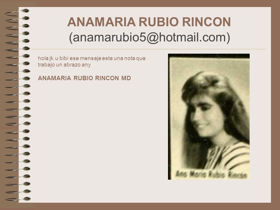 ANAMARIA RUBIO RINCON (anamarubio5@hotmail.com) hola jk u bibi ese mensaje esta una nota que trabajo un abrazo any ANAMARIA RUBIO RINCON MD