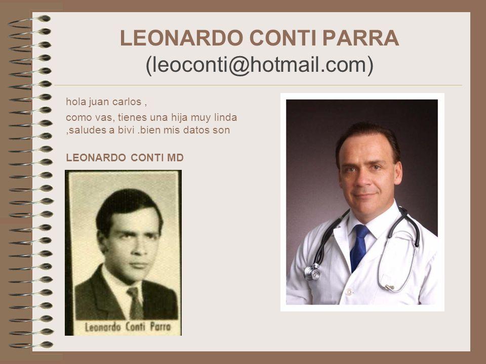 LEONARDO CONTI PARRA (leoconti@hotmail.com) hola juan carlos, como vas, tienes una hija muy linda,saludes a bivi.bien mis datos son LEONARDO CONTI MD