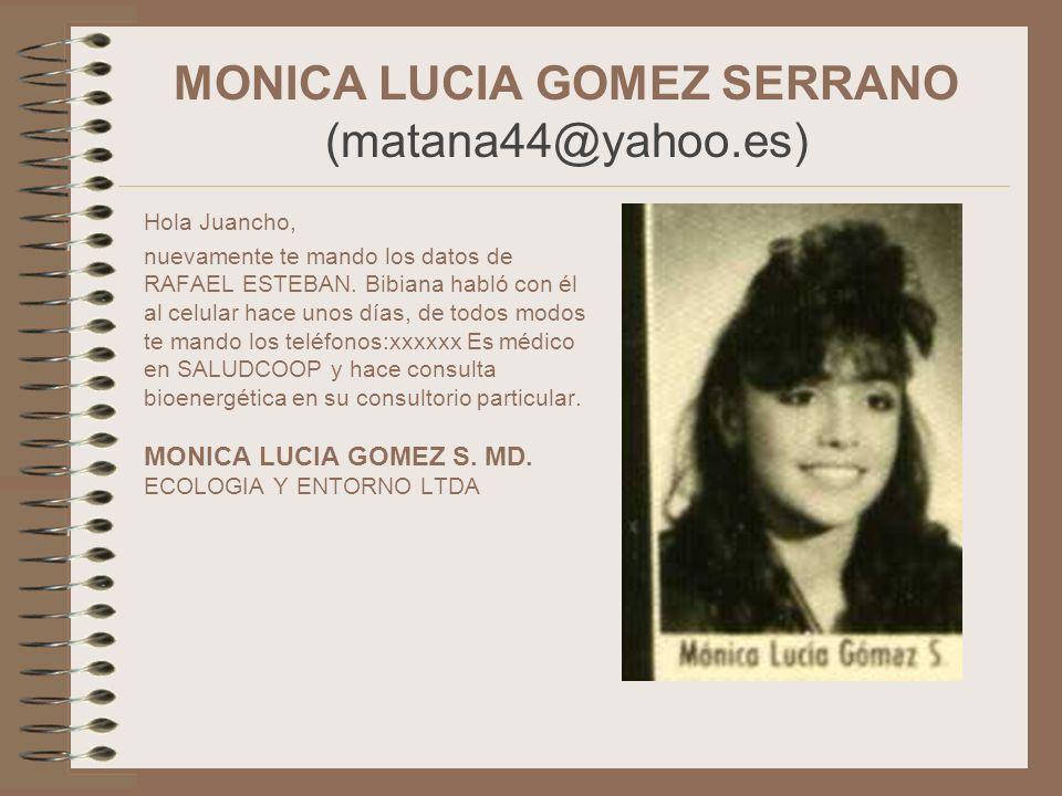 MONICA LUCIA GOMEZ SERRANO (matana44@yahoo.es) Hola Juancho, nuevamente te mando los datos de RAFAEL ESTEBAN. Bibiana habló con él al celular hace uno