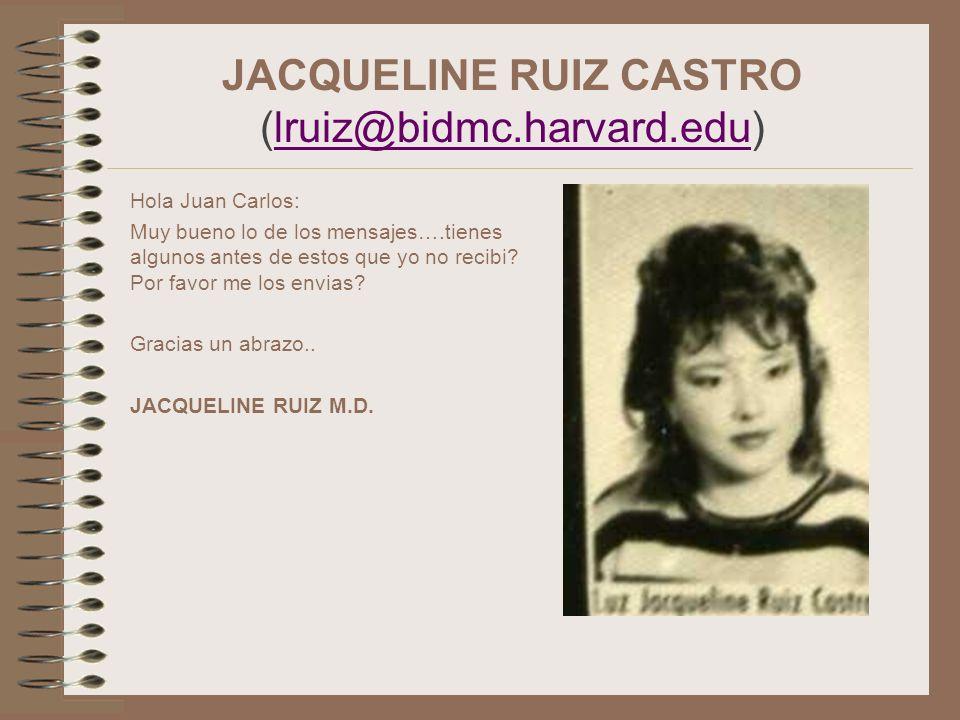JACQUELINE RUIZ CASTRO (lruiz@bidmc.harvard.edu)lruiz@bidmc.harvard.edu Hola Juan Carlos: Muy bueno lo de los mensajes….tienes algunos antes de estos