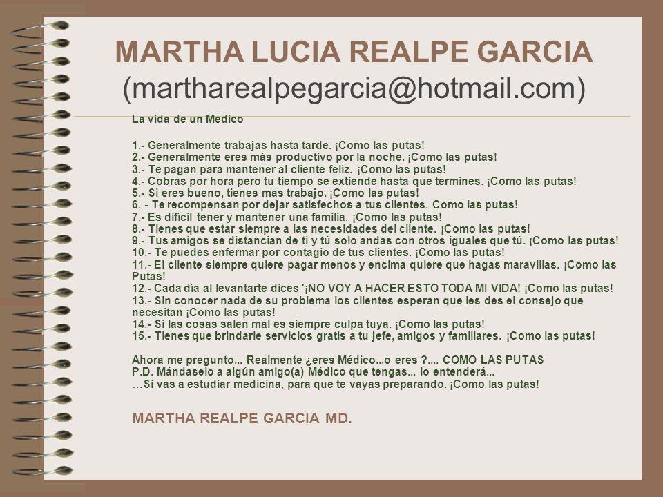MARTHA LUCIA REALPE GARCIA (martharealpegarcia@hotmail.com) La vida de un Médico 1.- Generalmente trabajas hasta tarde. ¡Como las putas! 2.- Generalme