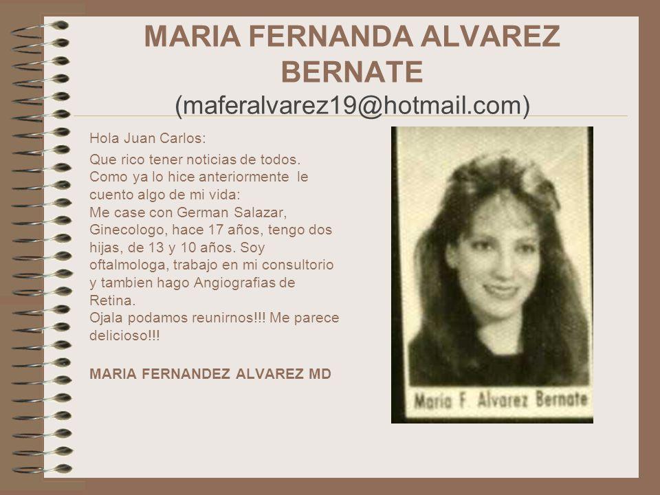 MARIA FERNANDA ALVAREZ BERNATE (maferalvarez19@hotmail.com) Hola Juan Carlos: Que rico tener noticias de todos. Como ya lo hice anteriormente le cuent