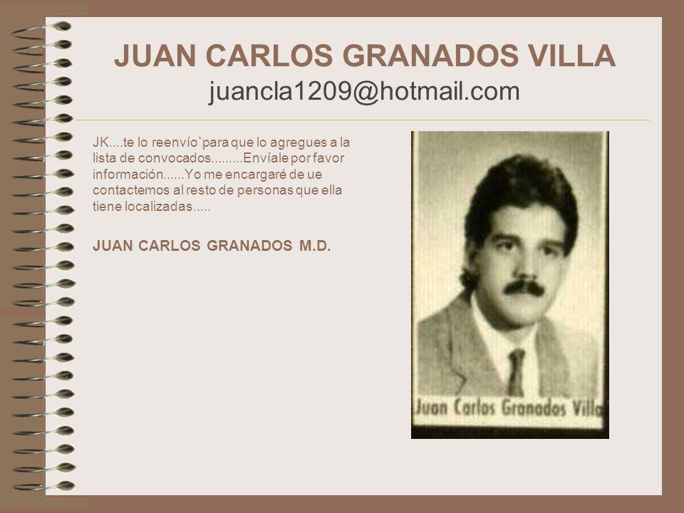 JUAN CARLOS GRANADOS VILLA juancla1209@hotmail.com JK....te lo reenvío`para que lo agregues a la lista de convocados.........Envíale por favor informa