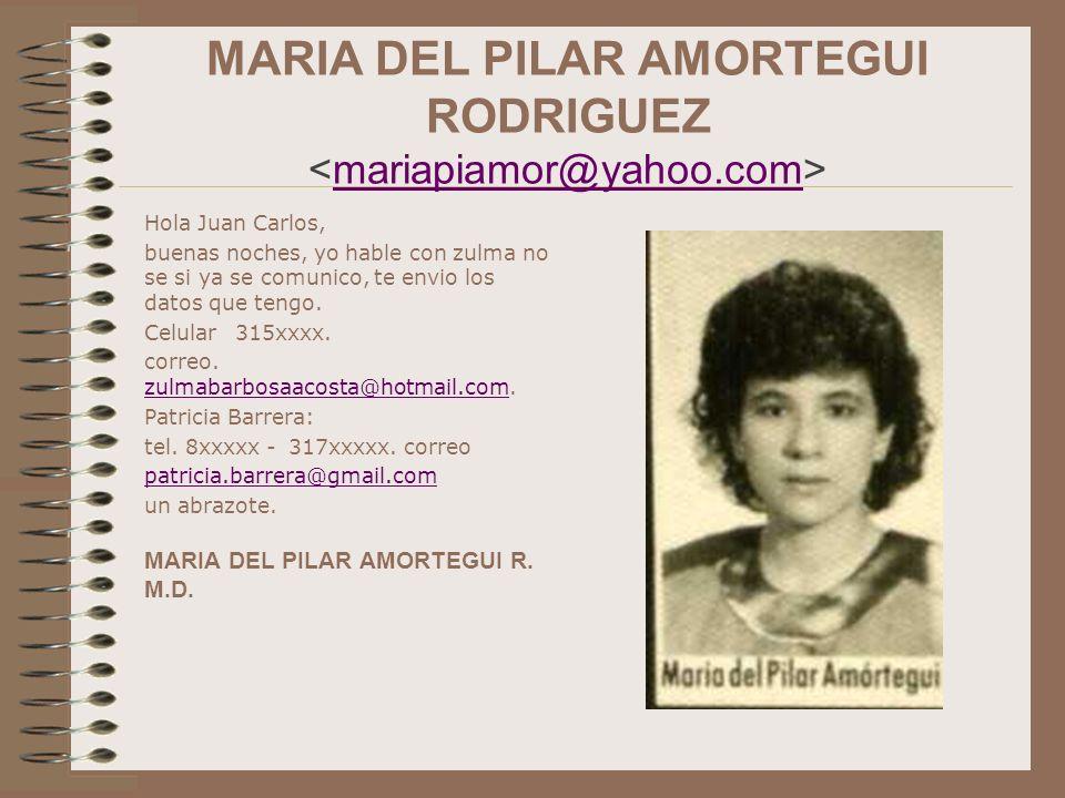 MARIA DEL PILAR AMORTEGUI RODRIGUEZ mariapiamor@yahoo.com Hola Juan Carlos, buenas noches, yo hable con zulma no se si ya se comunico, te envio los da