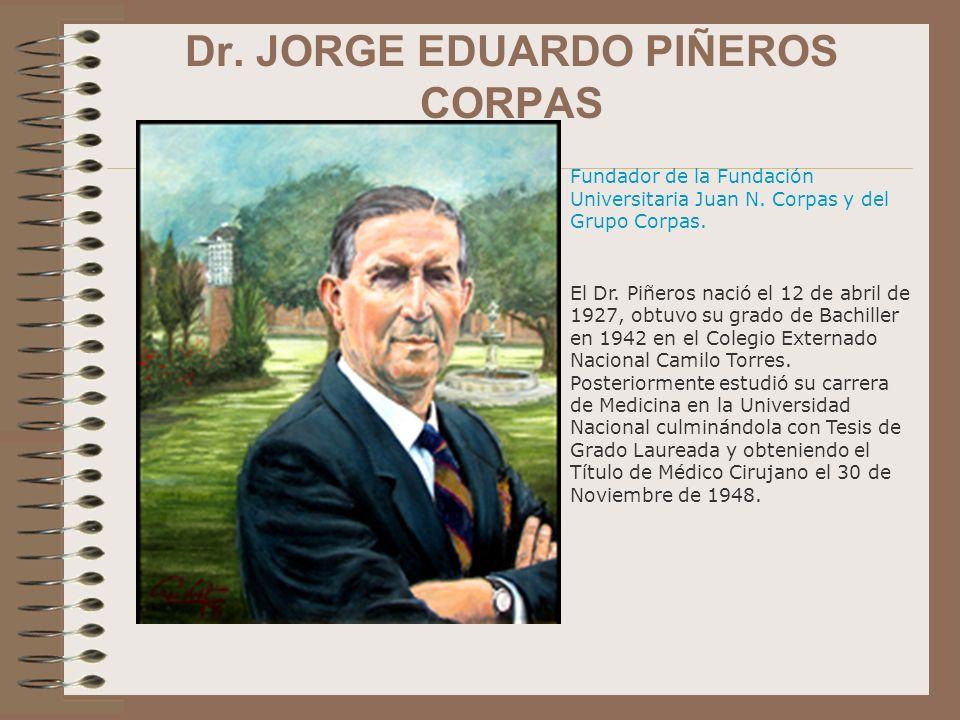 Fundador de la Fundación Universitaria Juan N. Corpas y del Grupo Corpas. El Dr. Piñeros nació el 12 de abril de 1927, obtuvo su grado de Bachiller en