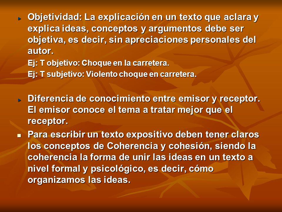 Objetividad: La explicación en un texto que aclara y explica ideas, conceptos y argumentos debe ser objetiva, es decir, sin apreciaciones personales d