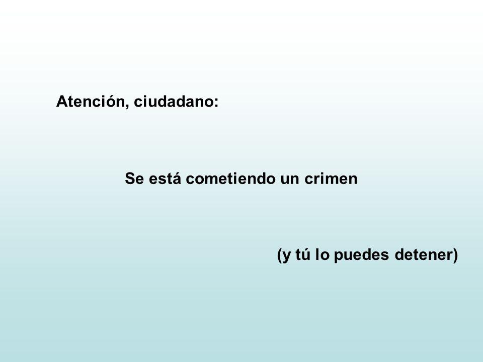 Atención, ciudadano: Se está cometiendo un crimen (y tú lo puedes detener)