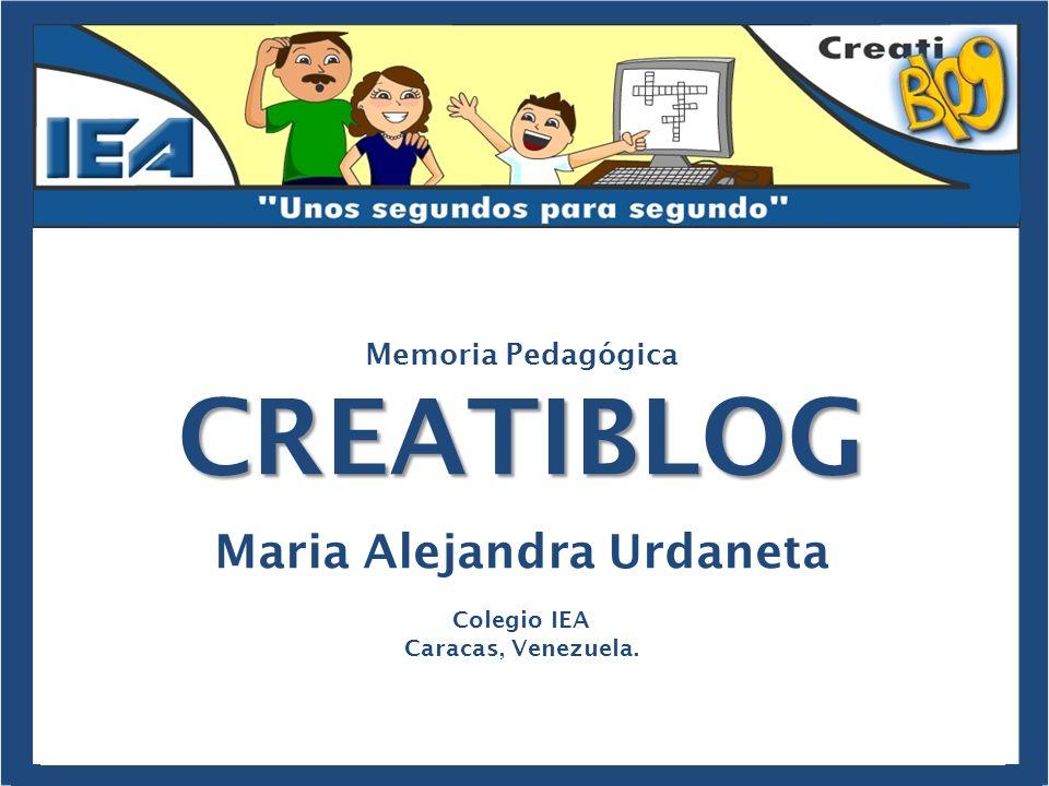 Memoria PedagógicaCREATIBLOG Maria Alejandra Urdaneta Colegio IEA Caracas, Venezuela.