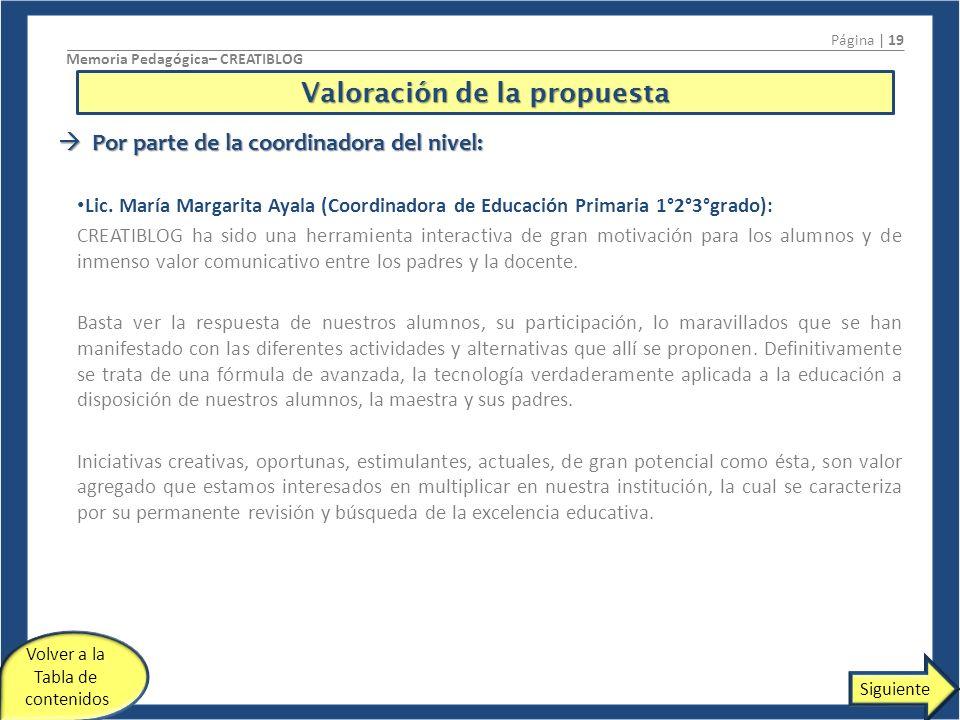 Valoración de la propuesta Página | 19 Memoria Pedagógica– CREATIBLOG Por parte de la coordinadora del nivel: Por parte de la coordinadora del nivel: Lic.