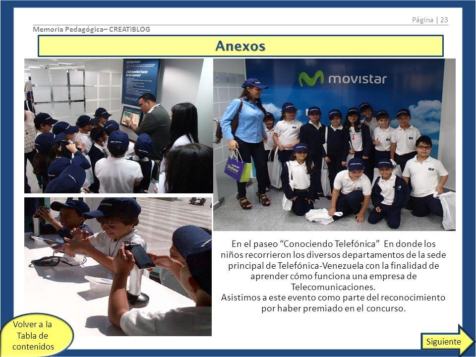 Anexos Página | 23 Memoria Pedagógica– CREATIBLOG En el paseo Conociendo Telefónica En donde los niños recorrieron los diversos departamentos de la sede principal de Telefónica-Venezuela con la finalidad de aprender cómo funciona una empresa de Telecomunicaciones.