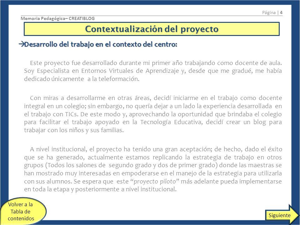 Planificación pedagógica del proyecto Página | 5 Memoria Pedagógica– CREATIBLOG Objetivos del proyecto: Objetivos del proyecto: 1.Concebir a las TICs como partes de entornos de aprendizaje.