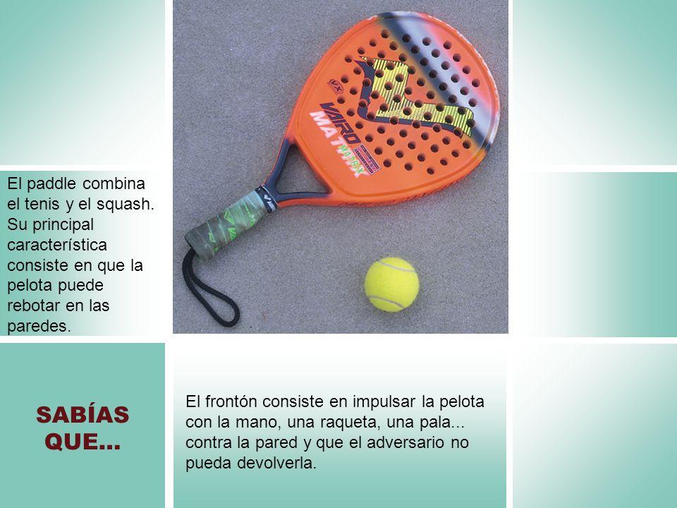 El paddle combina el tenis y el squash. Su principal característica consiste en que la pelota puede rebotar en las paredes. El frontón consiste en imp