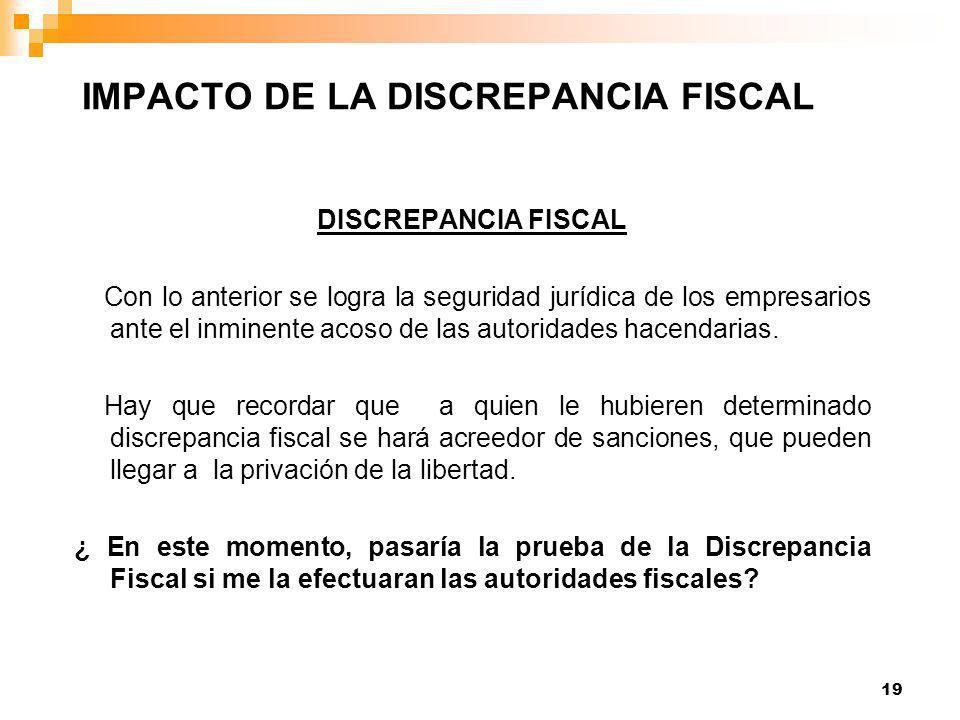 19 DISCREPANCIA FISCAL Con lo anterior se logra la seguridad jurídica de los empresarios ante el inminente acoso de las autoridades hacendarias.