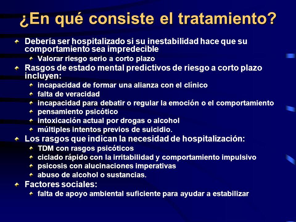 ¿En qué consiste el tratamiento? Debería ser hospitalizado si su inestabilidad hace que su comportamiento sea impredecible Valorar riesgo serio a cort