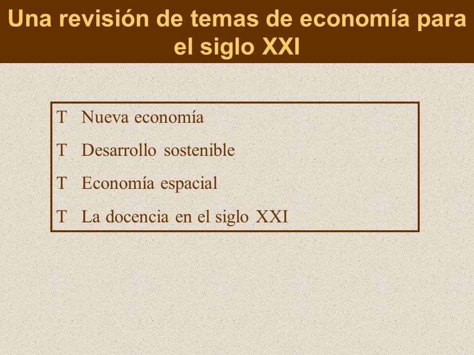 TNueva economía TDesarrollo sostenible TEconomía espacial TLa docencia en el siglo XXI Una revisión de temas de economía para el siglo XXI
