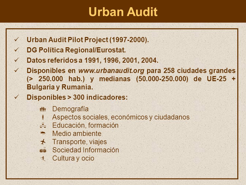Urban Audit Pilot Project (1997-2000). DG Política Regional/Eurostat. Datos referidos a 1991, 1996, 2001, 2004. Disponibles en www.urbanaudit.org para