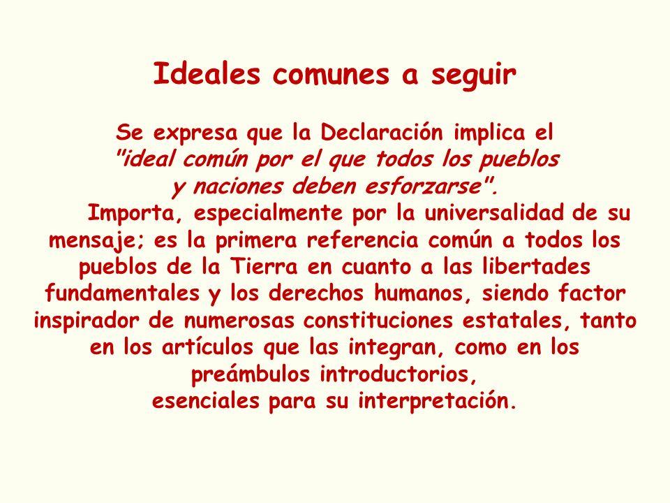 Ideales comunes a seguir Se expresa que la Declaración implica el
