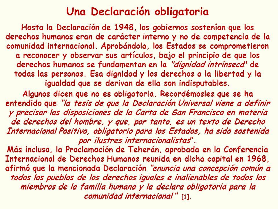 Una Declaración obligatoria Hasta la Declaración de 1948, los gobiernos sostenían que los derechos humanos eran de carácter interno y no de competenci
