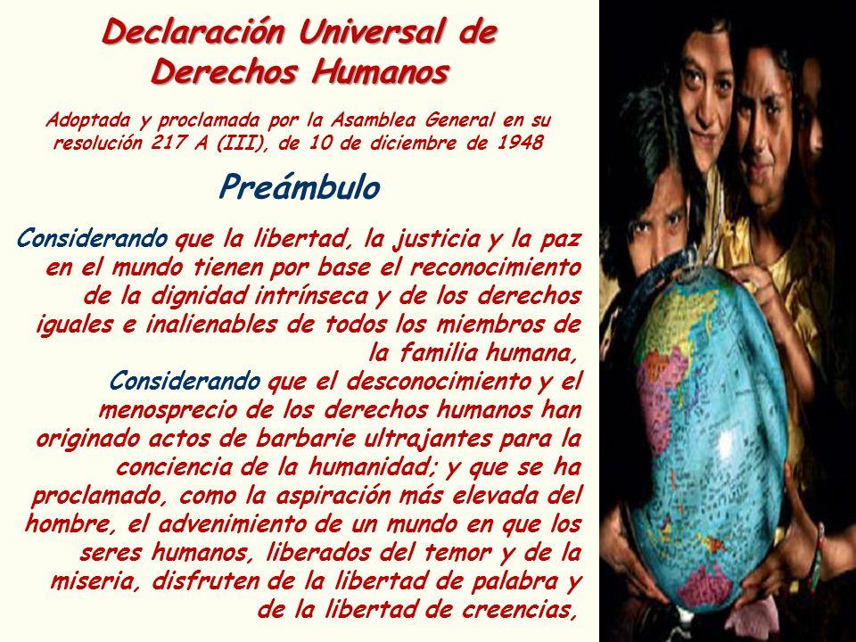 Declaración Universal de Derechos Humanos Adoptada y proclamada por la Asamblea General en su resolución 217 A (III), de 10 de diciembre de 1948 Preám
