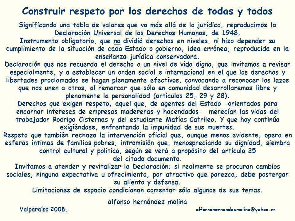 Construir respeto por los derechos de todas y todos Significando una tabla de valores que va más allá de lo jurídico, reproducimos la Declaración Univ