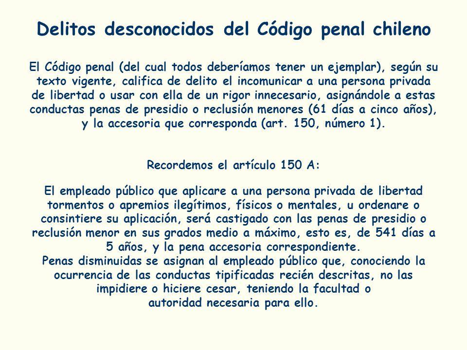 Delitos desconocidos del Código penal chileno El Código penal (del cual todos deberíamos tener un ejemplar), según su texto vigente, califica de delit