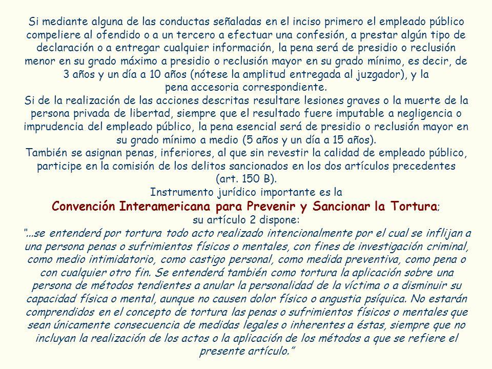 Si mediante alguna de las conductas señaladas en el inciso primero el empleado público compeliere al ofendido o a un tercero a efectuar una confesión,