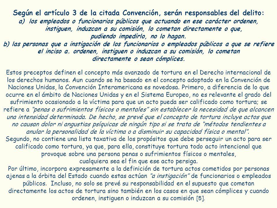 Según el artículo 3 de la citada Convención, serán responsables del delito: a)los empleados o funcionarios públicos que actuando en ese carácter orden