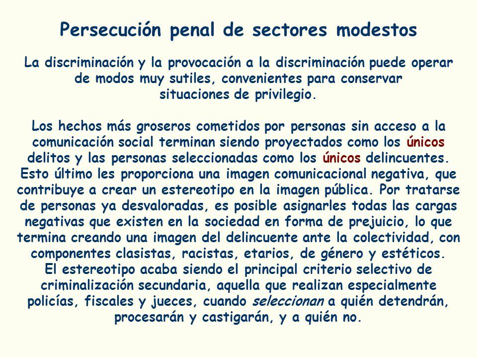 Persecución penal de sectores modestos La discriminación y la provocación a la discriminación puede operar de modos muy sutiles, convenientes para con