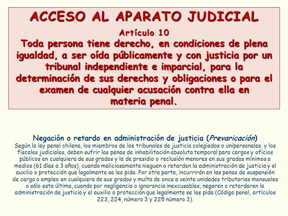 ACCESO AL APARATO JUDICIAL Artículo 10 Toda persona tiene derecho, en condiciones de plena igualdad, a ser oída públicamente y con justicia por un tri