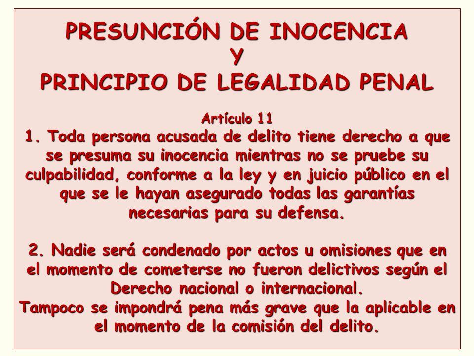 PRESUNCIÓN DE INOCENCIA Y PRINCIPIO DE LEGALIDAD PENAL Artículo 11 1. Toda persona acusada de delito tiene derecho a que se presuma su inocencia mient