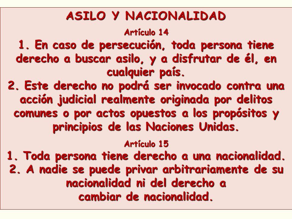 ASILO Y NACIONALIDAD Artículo 14 1. En caso de persecución, toda persona tiene derecho a buscar asilo, y a disfrutar de él, en cualquier país. 2. Este