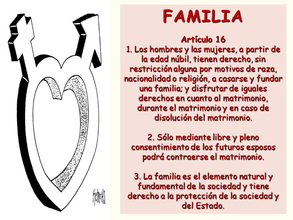 FAMILIA Artículo 16 1. Los hombres y las mujeres, a partir de la edad núbil, tienen derecho, sin restricción alguna por motivos de raza, nacionalidad