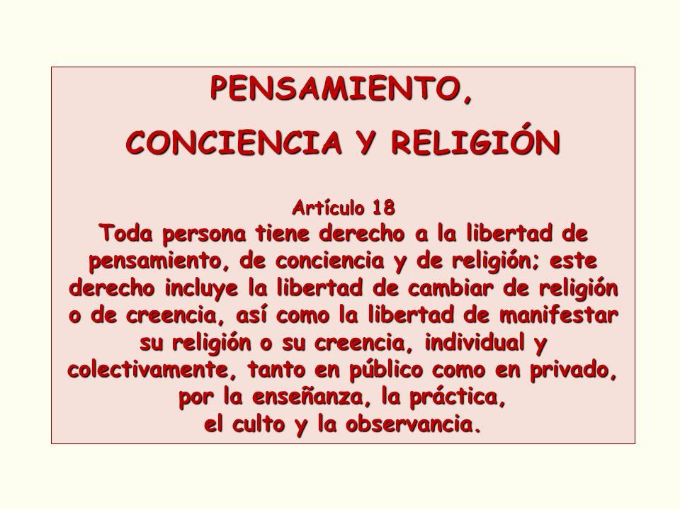 PENSAMIENTO, CONCIENCIA Y RELIGIÓN Artículo 18 Toda persona tiene derecho a la libertad de pensamiento, de conciencia y de religión; este derecho incl