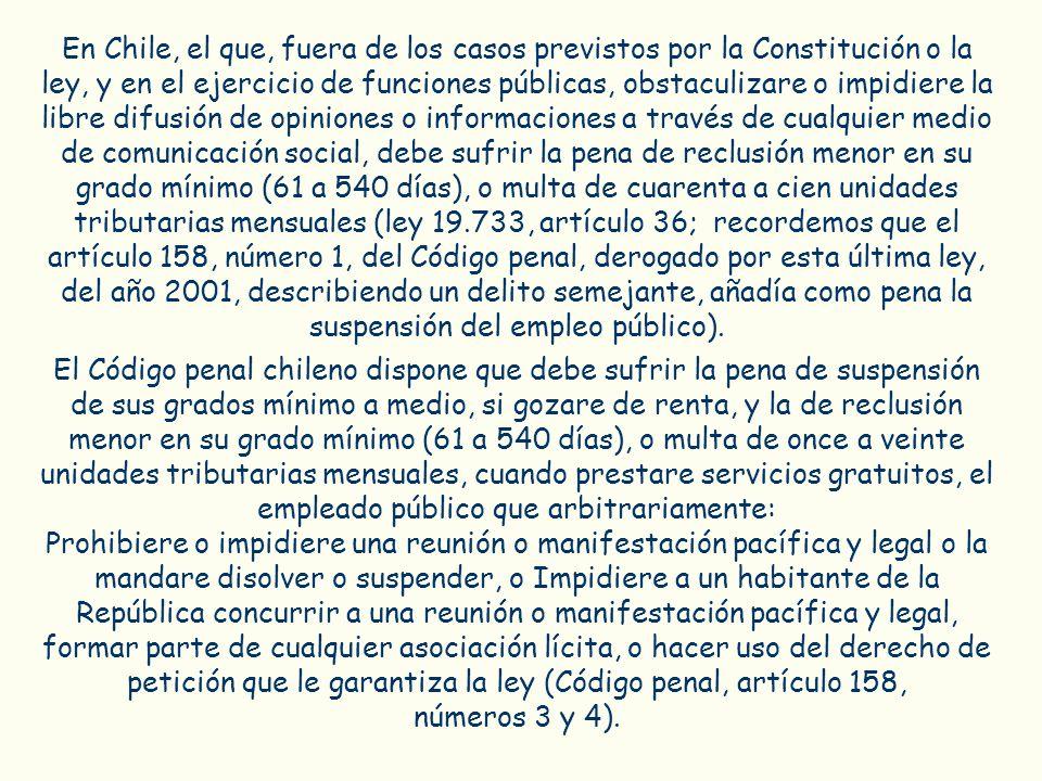 En Chile, el que, fuera de los casos previstos por la Constitución o la ley, y en el ejercicio de funciones públicas, obstaculizare o impidiere la lib