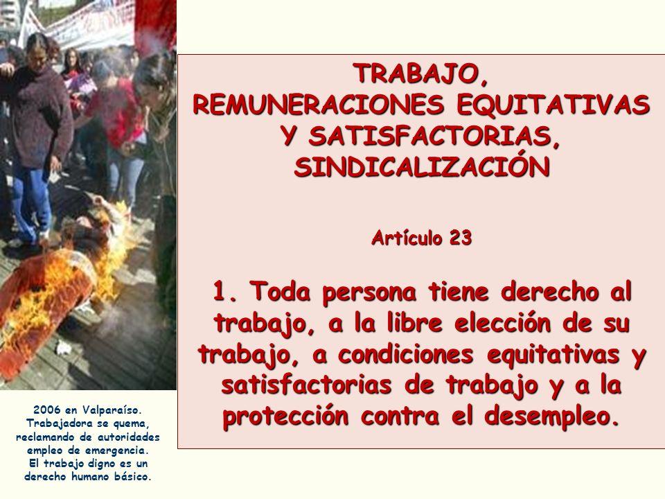 TRABAJO, REMUNERACIONES EQUITATIVAS Y SATISFACTORIAS, SINDICALIZACIÓN Artículo 23 1. Toda persona tiene derecho al trabajo, a la libre elección de su
