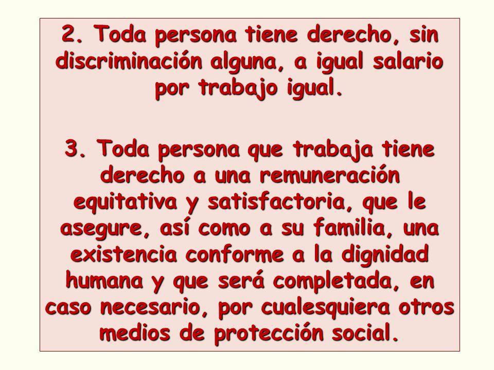 2. Toda persona tiene derecho, sin discriminación alguna, a igual salario por trabajo igual. 3. Toda persona que trabaja tiene derecho a una remunerac