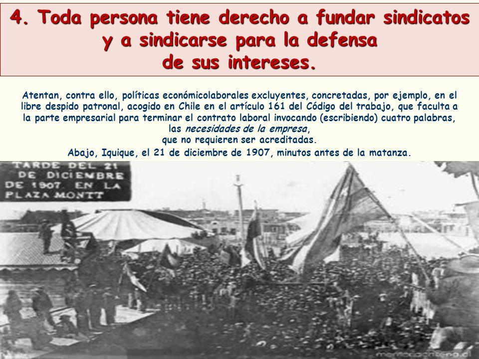 4. Toda persona tiene derecho a fundar sindicatos y a sindicarse para la defensa de sus intereses. Atentan, contra ello, políticas económicolaborales