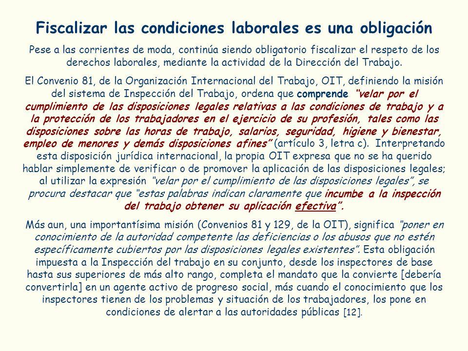 Fiscalizar las condiciones laborales es una obligación Pese a las corrientes de moda, continúa siendo obligatorio fiscalizar el respeto de los derecho